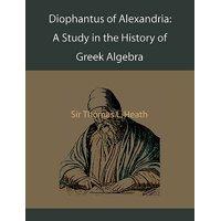 Diophantus of Alexandria : A Study in the History of Greek Algebra