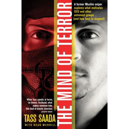 The Mind of Terror : A Former Muslim Sniper Explores What Motivates ISIS and Other Extremist Groups (and how best to