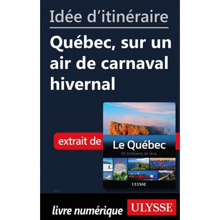 Idée d'itinéraire - Québec, sur un air de carnaval hivernal - eBook