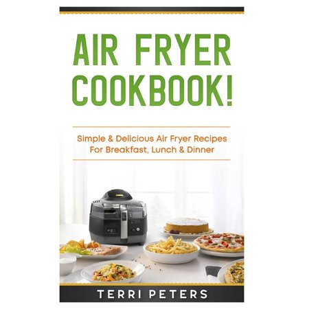 Air Fryer Cookbook : Simple & Delicious Air Fryer Recipes for Breakfast, Lunch & Dinner Your Ultimate Air Fryer Cookbook!Are You Ready To Discover EVERYTHING You Need To Know To Make Delicious Air Fryer MEals? If So You've Come To The Right Place!Here's A Preview Of What You're About To Learn...The History of Air FryersWhat is an Air Fryer & how does it work?Benefits of Air FryersAre Air Fryers Safe?Breakfast Air Fryer RecipesLunch Air Fryer RecipesDinner Air Fryer RecipesSnack Air Fryer RecipesAnd Much, Much More!Scroll Up And Order Your Copy Now!