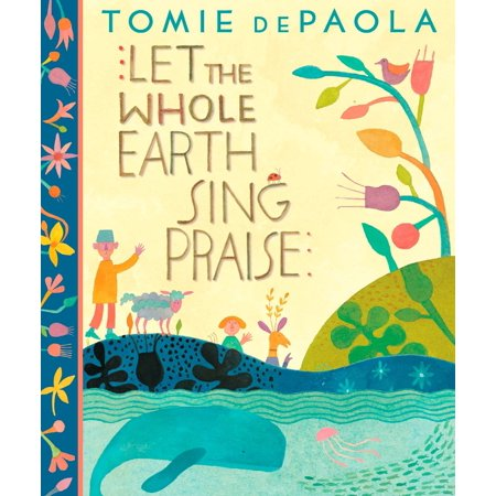 Let the Whole Earth Sing Praise](Let Your Heart Sing)