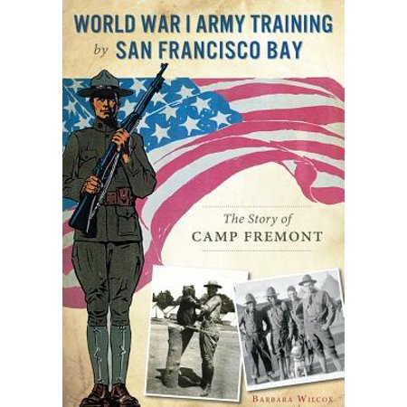 World War I Army Training by San Francisco Bay: : The Story of Camp