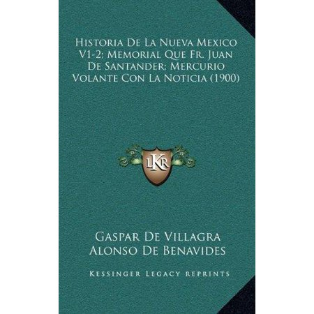 Historia De La Nueva Mexico V1 2  Memorial Que Fr  Juan De Santander  Mercurio Volante Con La Noticia  1900