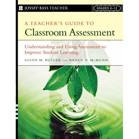 A Teacher's Guide to Classroom Assessment : Understanding and Using Assessment to Improve Student