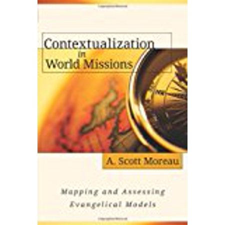 Contextualization In World Missions  Mapping And Assessing Evangelical Models