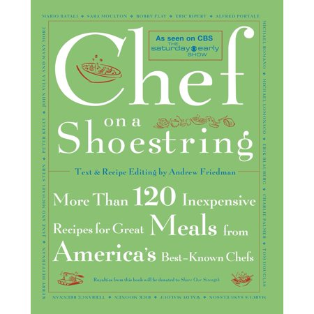 Chef on a Shoestring : More Than 120 Inexpensive Recipes for Great Meals from America's Best Known