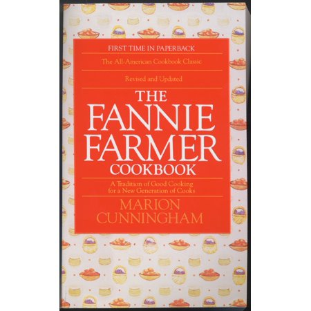 The Fannie Farmer Cookbook : A Tradition of Good Cooking for a New Generation of