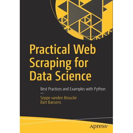 Practical Web Scraping for Data Science : Best Practices and Examples with