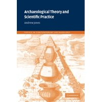 Topics in Contemporary Archaeology: Archaeological Theory and Scientific Practice (Paperback)