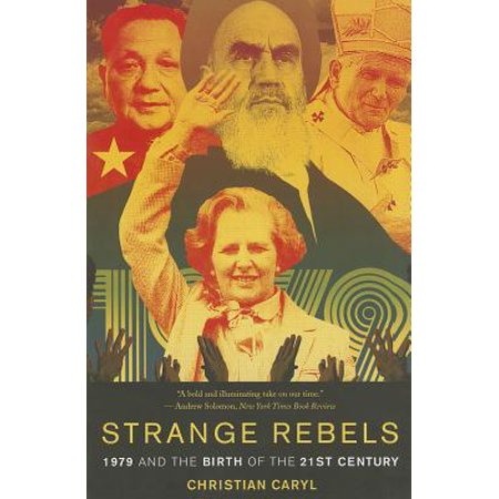 Strange Rebels : 1979 and the Birth of the 21st