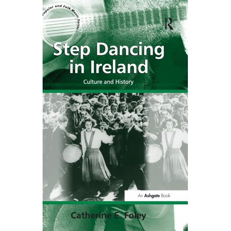 Ashgate Popular and Folk Music: Step Dancing in Ireland: Culture and History (Hardcover) Irish Folk Dancing