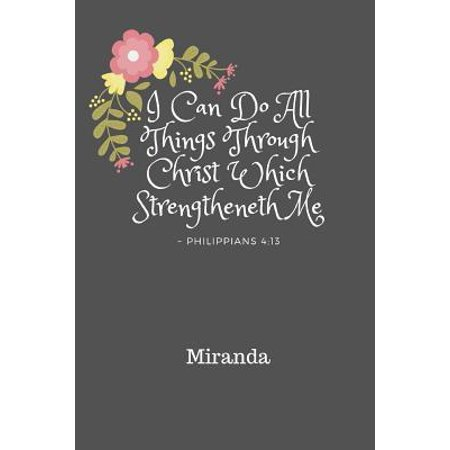 I Can Do All Things Through Christ MIranda : Personalized KJV Philippians 4:13 Bible Verse Quote 6 x 9 Blank Lined Writing Notebook Journal, 110