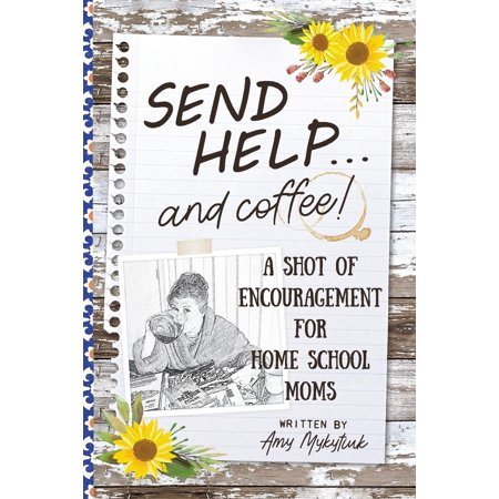Send Help . . . and Coffee! : A Shot of Encouragement for Homeschool Moms