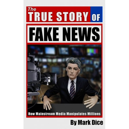 The True Story of Fake News - eBook