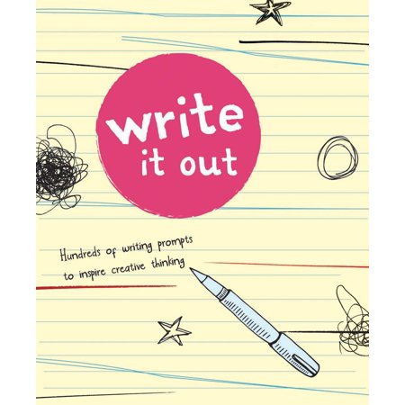 Write It Out : Hundreds of Writing Prompts to Inspire Creative Thinking