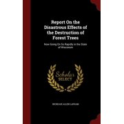 Report on the Disastrous Effects of the Destruction of Forest Trees : Now Going on So Rapidly in the State of Wisconsin