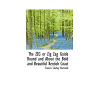 The Zzg or Zig Zag Guide Round and about the Bold and Beautiful Kentish Coast