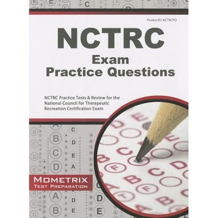 NCTRC Exam Practice Questions : NCTRC Practice Tests & Review for the National Council for Therapeutic Recreation Certification