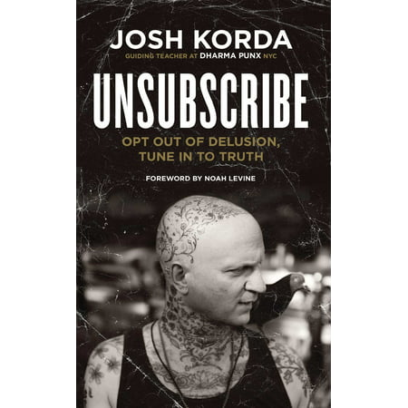Unsubscribe : Opt Out of Delusion, Tune In to Truth