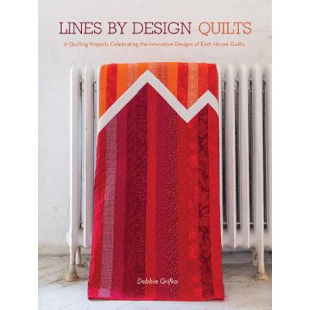 Lines by Design Quilts : 17 Projects Featuring the Innovative Designs of Esch House Quilts