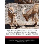 It's All in the Stars : Webster's Guide to Famous Aries, from Sir Elton John to Nancy Pelosi