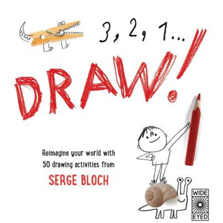 3, 2, 1, Draw! : Reimagine Your World with 50 Drawing Activities from Serge
