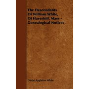 The Descendants of William White, of Haverhill, Mass - Genealogical Notices