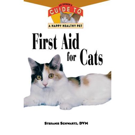 First Aid for Cats : An Owner's Guide to a Happy Healthy Pet (Pet First Aid Book)