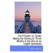 The Prisoner of Zenda : Bbeing the History of Three Months in the Life of an English Gentleman