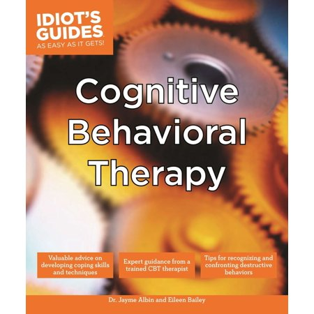 Cognitive Behavioral Therapy : Valuable Advice on Developing Coping Skills and Techniques