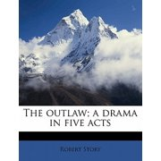 The Outlaw; A Drama in Five Acts