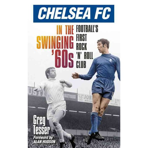 Chelsea FC in the Swinging 60s: Football's First Rock 'n' Roll Club