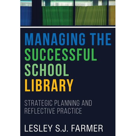 Managing the Successful School Library : Strategic Planning and Reflective