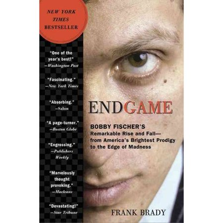Endgame  Bobby Fischers Remarkable Rise And Fall   From Americas Brightest Prodigy To The Edge Of Madness