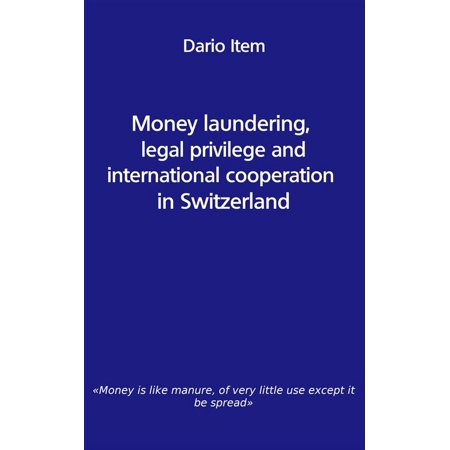 Money laundering, legal privilege and international cooperation in Switzerland -
