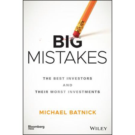 Big Mistakes : The Best Investors and Their Worst