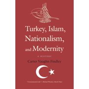 Turkey, Islam, Nationalism, and Modernity : A History