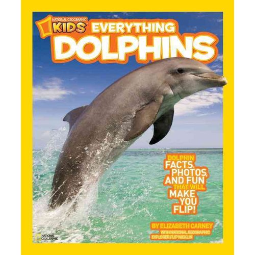 Dolphins: Dolphin Facts, Photos, and Fun That Will Make You Flip