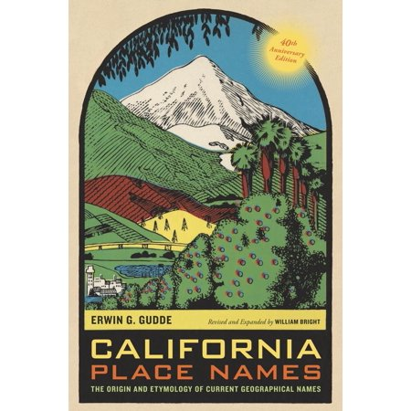 California Place (California Place Names, 40th Anniversary Edition : The Origin and Etymology of Current Geographical)