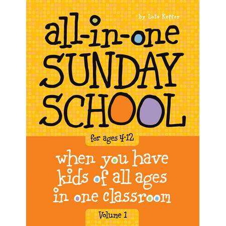 Sunday School Ministry (All-In-One Sunday School for Ages 4-12 (Volume 1): When You Have Kids of All Ages in One Classroom (Paperback) )