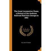 The Great Locomotive Chase; a History of the Andrews Railroad Raid Into Georgia in 1862 (Hardcover)