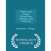 Poems and Songs : Humorous, Serious, and Satirical - Scholar's Choice Edition