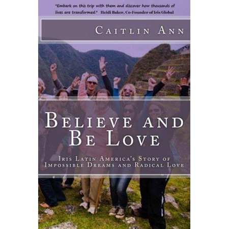 Believe and Be Love: Iris Latin America's Story of Impossible Dreams and Radical Love - image 1 de 1