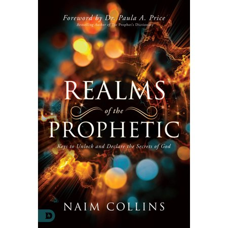 Realms of the Prophetic : Keys to Unlock and Declare the Secrets of