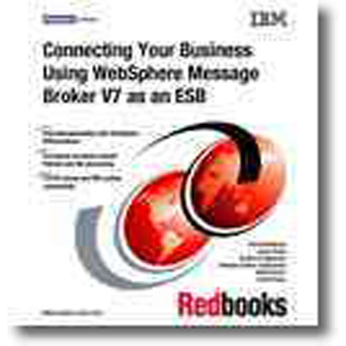 CONNECTING YOUR BUSINESS USING WEBSPHERE MESSAGE BROKER V7 AS AN ESB