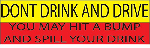 10in x 3in Large Funny Auto Decal Bumper Sticker Don't Drink and Drive You Might Spill Your Drink Alcoholic... by Rogue River Tactical