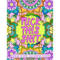 F**k This Sh*t Swear Word Coloring Book: Geometric Mandala Designs - Adult Curse Words and Insults - Stress Relief and Relaxation for Women and Men - White Paper - Size 8.5x11 (Paperback)
