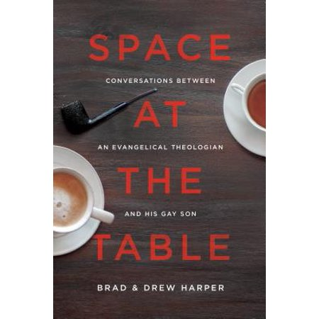 Space at the Table : Conversations Between an Evangelical Theologian and His Gay Son