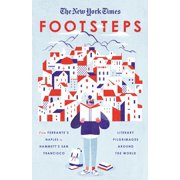 The New York Times: Footsteps : From Ferrante's Naples to Hammett's San Francisco, Literary Pilgrimages Around the World - Paperback