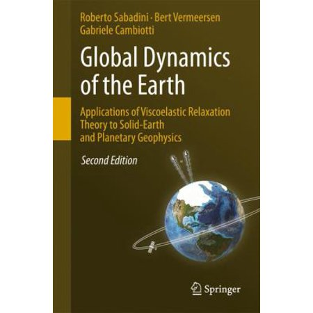 Global Dynamics Of The Earth  Applications Of Viscoelastic Relaxation Theory To Solid Earth And Planetary Geophysics